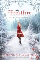 Frostfire - The Kanin Chronicles (From the World of the Trylle) ebook by Amanda Hocking