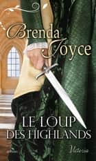 Le loup des Highlands ebook by Brenda Joyce