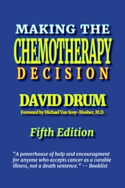 Making the Chemotherapy Decision eBook by David Drum