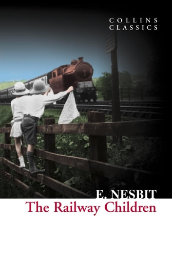 The Railway Children (Collins Classics) ebook by E. Nesbit