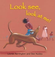 Look See, Look at Me ebook by Leonie Norrington,Dee Huxley