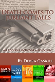Death Comes to Jubilant Falls - An Addison McIntyre Anthology ebook by Debra Gaskill