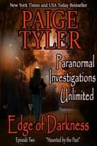 "Edge of Darkness: Episode Two ""Haunted By The Past"" - Paranormal Investigations Unlimited, #2 ebook by Paige Tyler"
