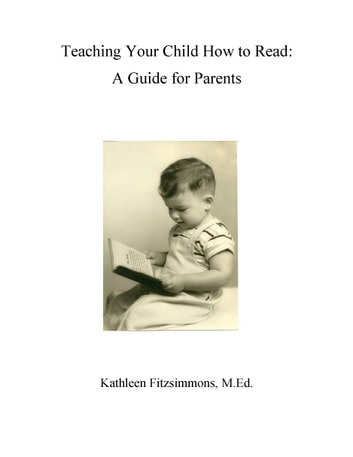 Teaching Your Child How to Read - A Guide for Parents ebook by Kathleen Fitzsimmons