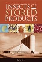 Insects of Stored Products ebook by David Rees