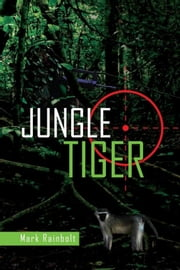 Jungle Tiger ebook by Mark Rainbolt