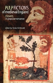 Pulp fictions of medieval England: Essays in popular romance ebook by Nicola McDonald