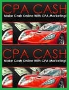 Cpa Cash - Make Cash Online With Cpa Marketing ebook by Eric Spencer