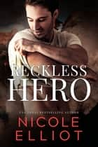 Reckless Hero - A Bad Boy Military Romance ebook by Nicole Elliot
