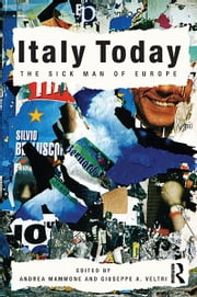 Italy Today - The Sick Man of Europe ebook by Andrea Mammone,Giuseppe A. Veltri