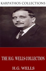 The H.G. Wells Collection ebook by H.G. Wells
