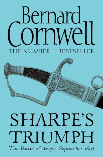 Sharpe's Triumph: The Battle of Assaye, September 1803 (The Sharpe Series, Book 2) ebook by Bernard Cornwell