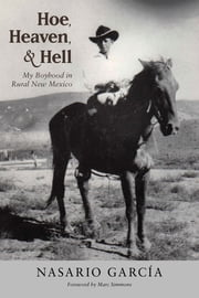 Hoe, Heaven, and Hell - My Boyhood in Rural New Mexico ebook by Nasario García,Marc Simmons