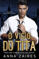 O Vício do Titã eBook by Anna Zaires, Dima Zales