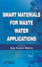 Smart Materials for Waste Water Applications ebook by Ajay Kumar Mishra