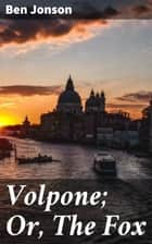 Volpone; Or, The Fox ebook by Ben Jonson