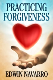 Practicing Forgiveness ebook by Edwin Navarro