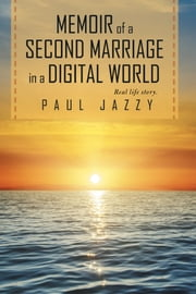 Memoir of a Second Marriage in a Digital World ebook by Paul Jazzy