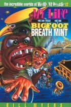 My Life as a Bigfoot Breath Mint ebook by Bill Myers
