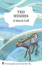 A March Calf - Collected Animal Poems Vol 3 ebook by Ted Hughes