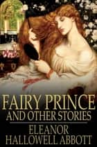 Fairy Prince - And Other Stories ebook by Eleanor Hallowell Abbott