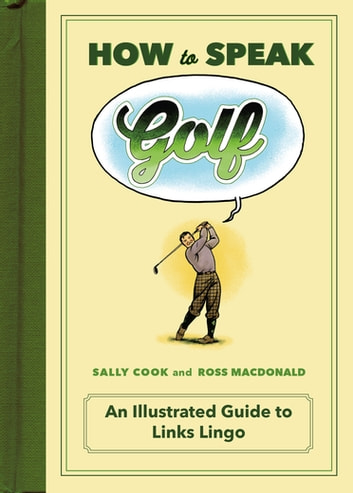 How to Speak Golf - An Illustrated Guide to Links Lingo ebook by Sally Cook