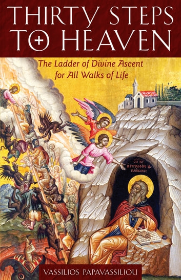 Thirty Steps to Heaven - The Ladder of Divine Ascent for All Walks of Life ebook by Vassilios Papavassiliou
