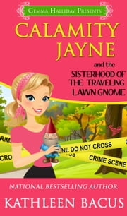 Calamity Jayne and the Sisterhood of the Traveling Lawn Gnome ebook by Kathleen Bacus