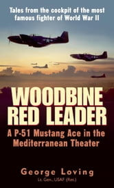 Woodbine Red Leader - A P-51 Mustang Ace in the Mediterranean Theater ebook by George Loving