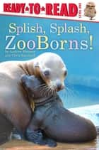 Splish, Splash, ZooBorns! ebook by Andrew Bleiman, Chris Eastland