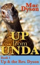 """Up From Unda"": Up & The Rev. Dyson ebook by Mac Dyson"