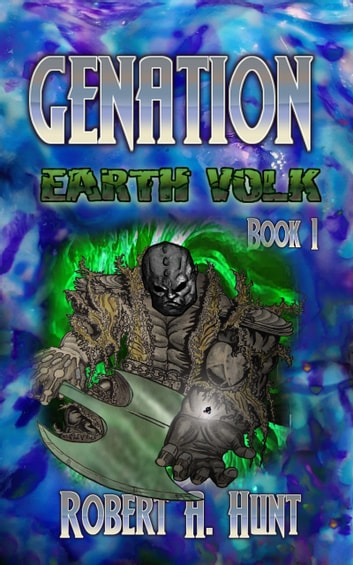 Genation 1: Earth Volk ebook by Robert A. Hunt