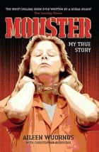 Monster: My True Story ebook by Aileen Wuornos, Christopher Berry-Dee