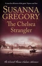The Chelsea Strangler - The Eleventh Thomas Chaloner Adventure ebook by Susanna Gregory