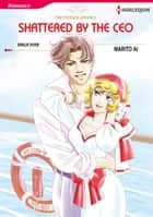 Shattered by the CEO (Harlequin Comics) - Harlequin Comics ebook by Marito Ai, Emilie Rose