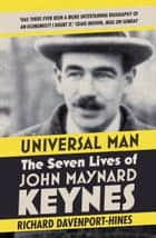 Universal Man: The Seven Lives of John Maynard Keynes ebook by Richard Davenport-Hines