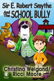 Sir E. Robert Smythe and the School Bully ebook by Christina Weigand,Ricci Moore