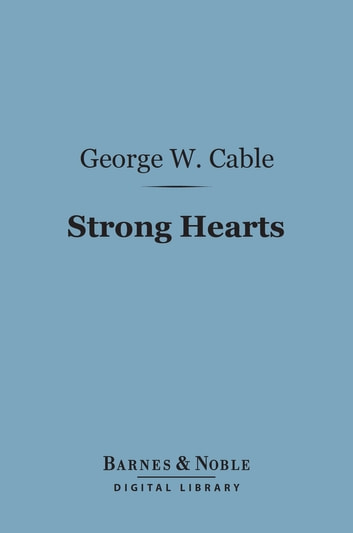Strong Hearts (Barnes & Noble Digital Library) ebook by George Washington Cable