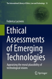 Ethical Assessments of Emerging Technologies - Appraising the moral plausibility of technological visions ebook by Federica Lucivero