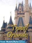 Travel Orlando, Florida, Walt Disney World Resort & More: Illustrated Guide And Maps. (Mobi Travel)