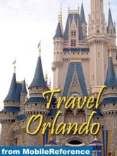 Travel Orlando, Florida, Walt Disney World Resort & More: Illustrated Guide And Maps. (Mobi Travel) ebook by MobileReference