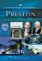 The Wharncliffe Companion to Preston - An A to Z of Local History ebook by David Hunt