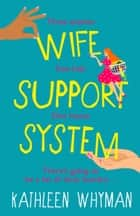 Wife Support System - A totally relatable, hilarious and feelgood page turner ebook by Kathleen Whyman