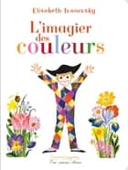L'imagier des couleurs ebook by Elisabeth Ivanovsky