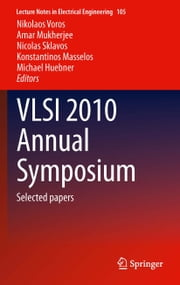 VLSI 2010 Annual Symposium - Selected papers ebook by Nikolaos Voros,Amar Mukherjee,Nicolas Sklavos,Konstantinos Masselos,Michael Huebner
