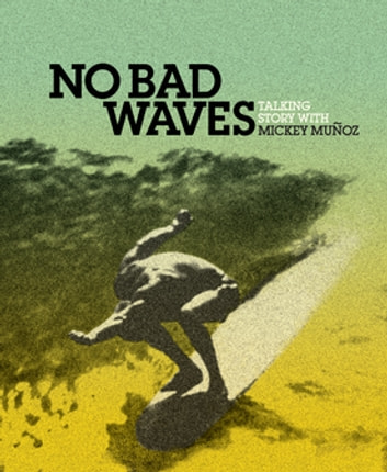 No Bad Waves - Talking Story with Mickey Munoz ebook by