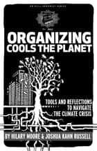Organizing Cools The Planet ebook by Hilary Moore,Joshua Russell