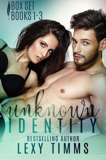 Unknown Identity Box Set: Books #1-3 - Unknown Identity Series ebook by Lexy Timms