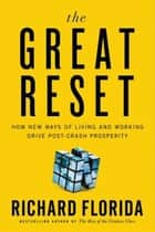 The Great Reset - How the Post-Crash Economy Will Change the Way We Live and Work ebook by Richard Florida