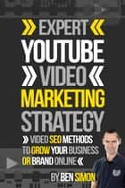 Expert YouTube Video Marketing Strategy ebook by Ben Simon
